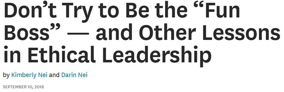 """Don't Try to Be the """"Fun Boss"""" — and Other Lessons in Ethical Leadership"""