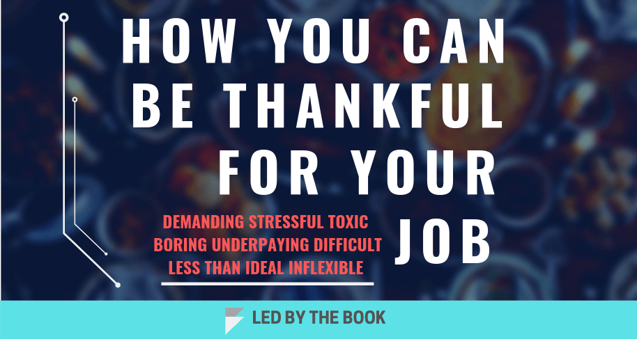 How You Can Be Thankful For Your Job (Even If You HateIt)