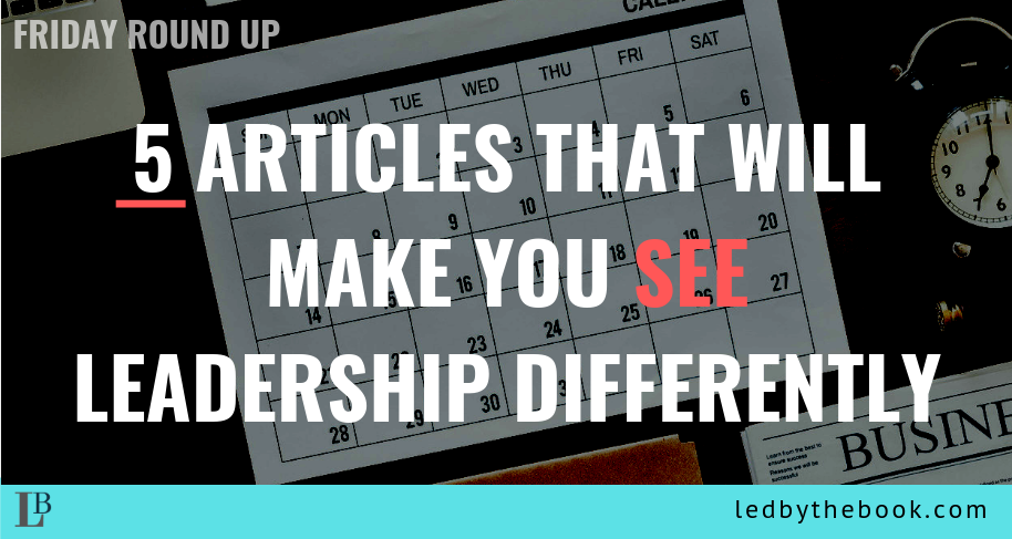 5 Articles That Will Make you See LeadershipDifferently
