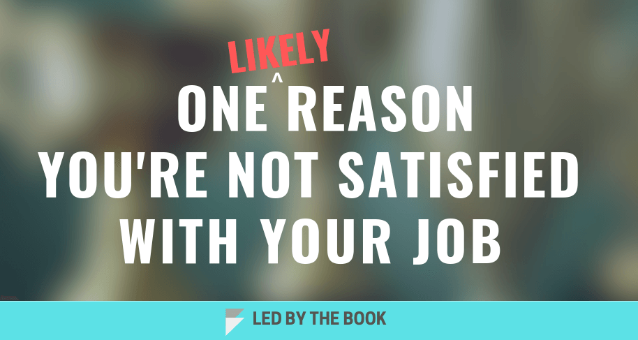 One (Likely) Reason You're Not Satisfied With YourJob