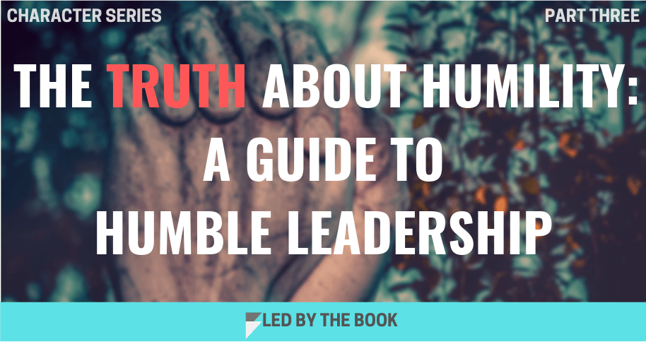 The Truth about Humility: A Guide to HumbleLeadership