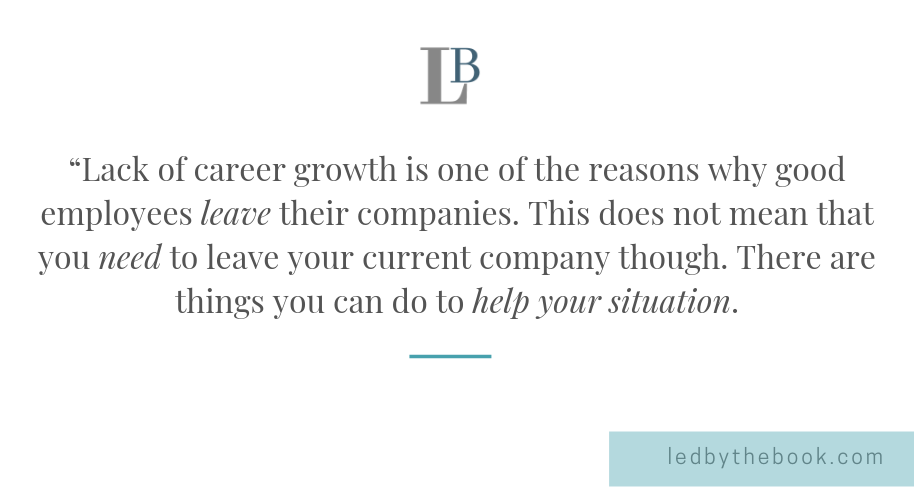 A quote- Lack of career growth is one of the reasons why good employees leave their companies. This does not mean that you need to leave your current company though. There are things you can do to help your situation.